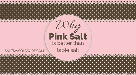 Why Pink Salt is better than table salt