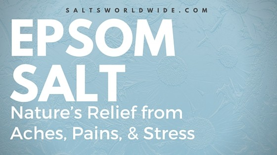 Epsom Salt - Nature's Relief from Aches, Pains, & Stress