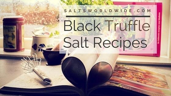 Black Truffle Salt Recipes