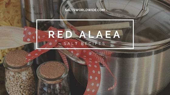 Red Alaea Salt Recipes