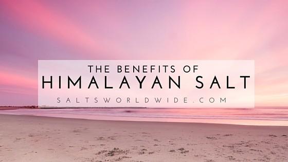 The benefits of himalayan salt salts worldwide