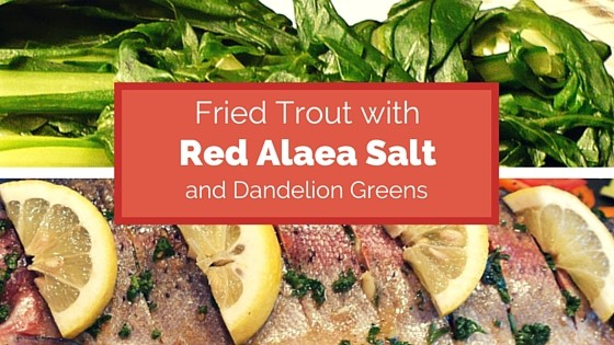 Red Alaea Salt and Dandelion Greens