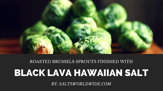 Roasted Brussels Sprouts with Black Lava Hawaiian Salt