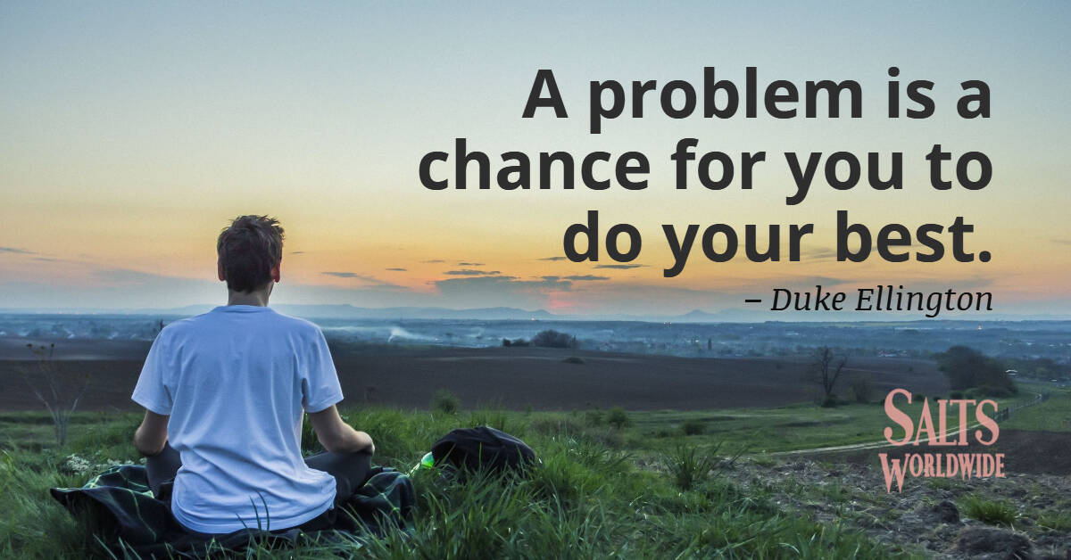 A problem is a chance for you to do your best - Duke Ellington 1