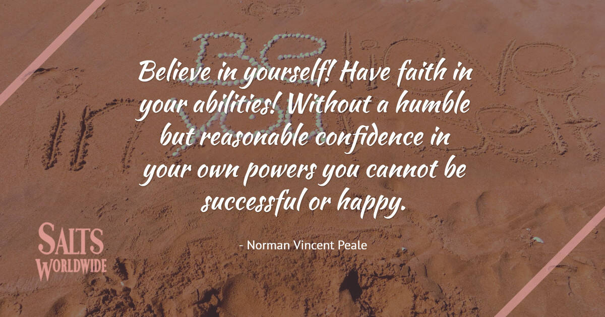 Believe in yourself! Have faith in your abilities! Without a humble but reasonable confidence in your... - Norman Vincent Peale 1