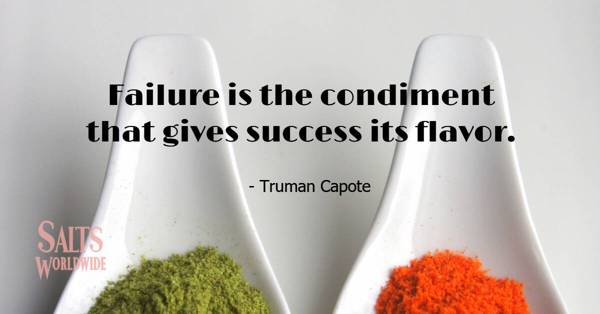 Failure is the condiment that gives success its flavor - Truman Capote 1