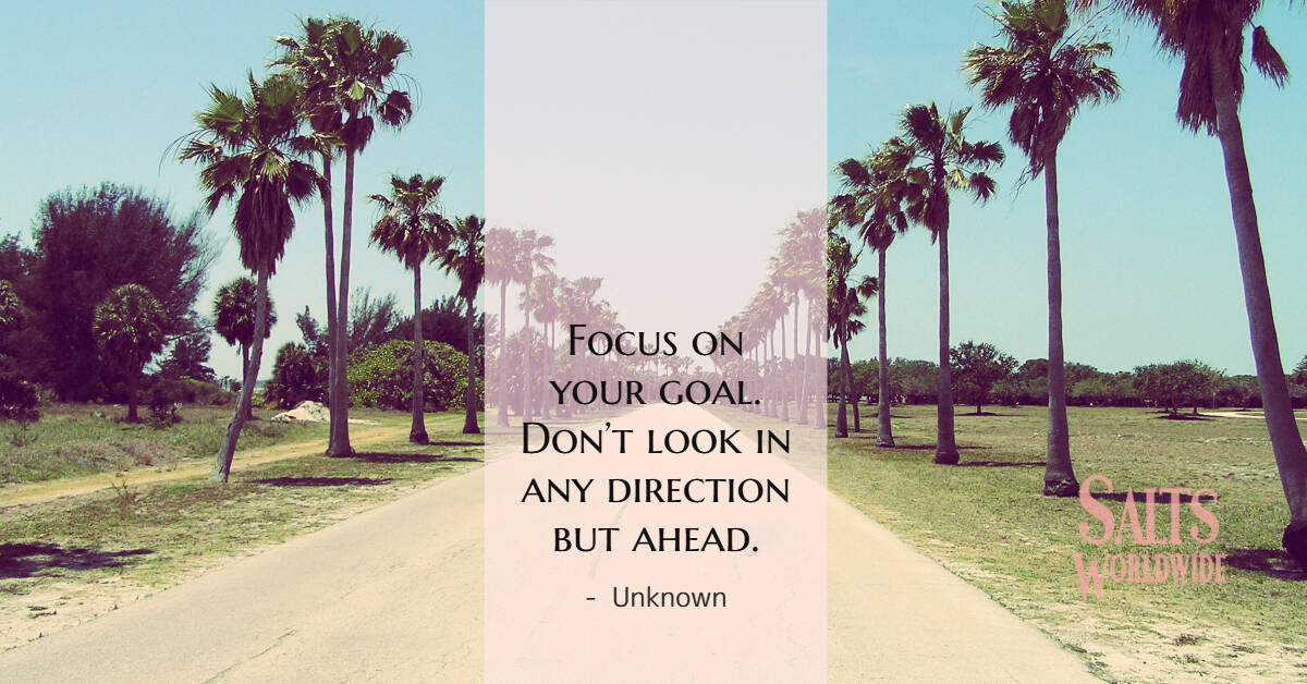 Focus on your goal. Don't look in any direction but ahead - Unknown 1