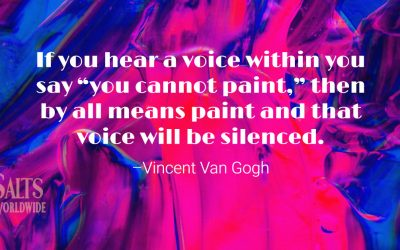 """If you hear a voice within you say """"you cannot paint,"""" then by all means paint and that voice will be silenced – Vincent Van Gogh"""