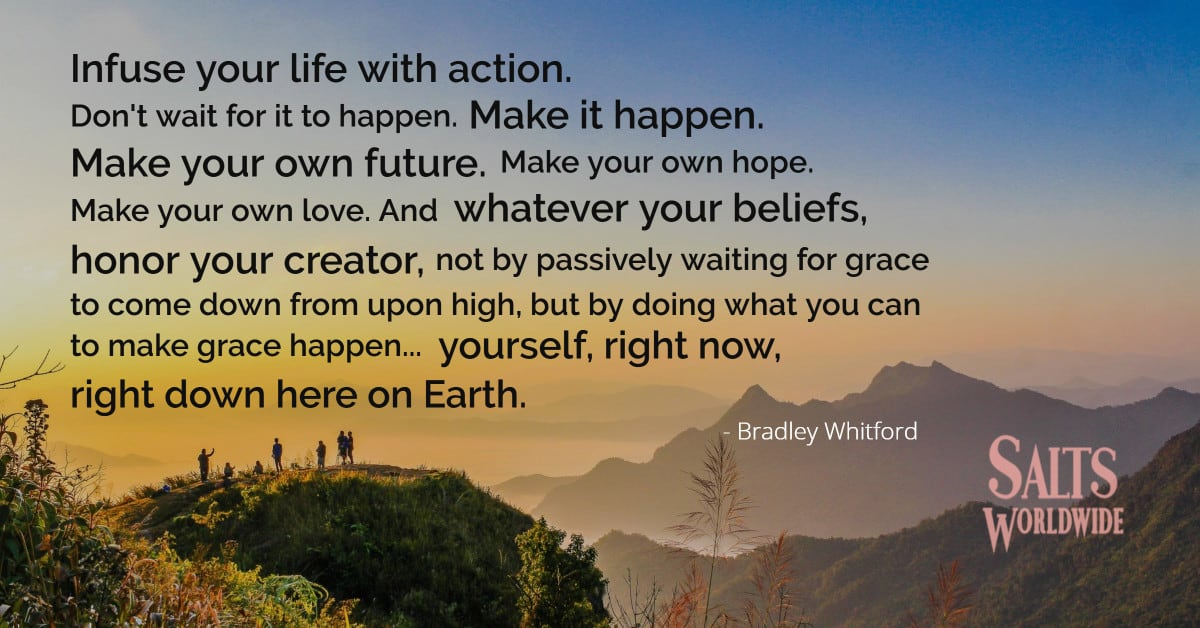 Infuse your life with action. Don't wait for it to happen. Make it happen. Make your own future... - Bradley Whitford 1