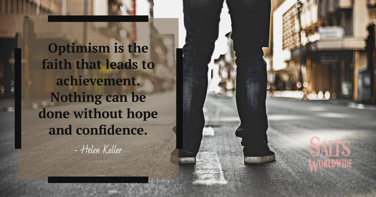 Optimism is the faith that leads to achievement. Nothing can be done without hope and confidence - Helen Keller 3