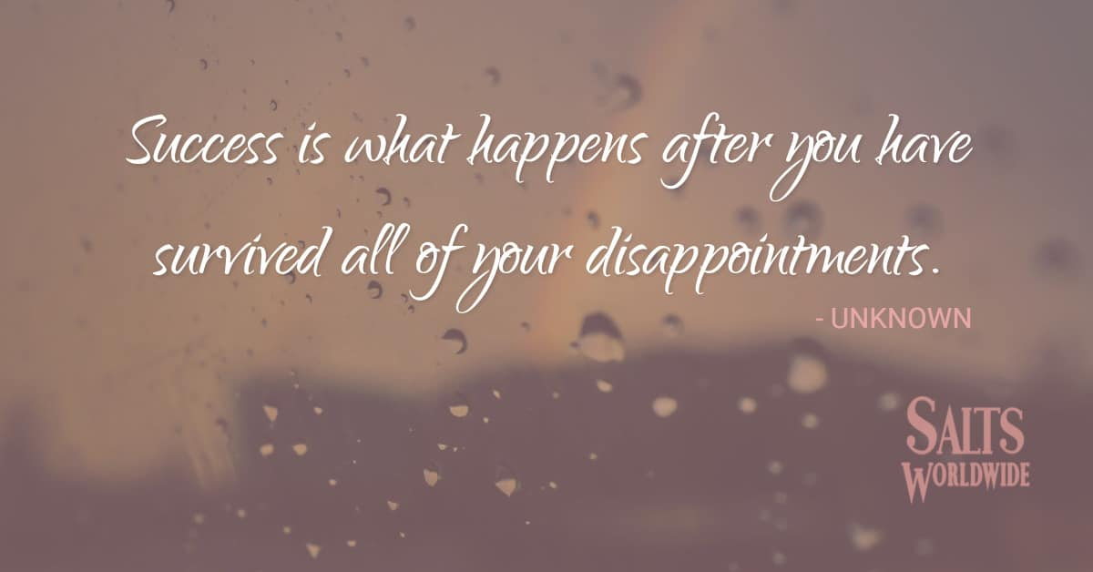 Success is what happens after you have survived all of your disappointments - UNKNOWN 1