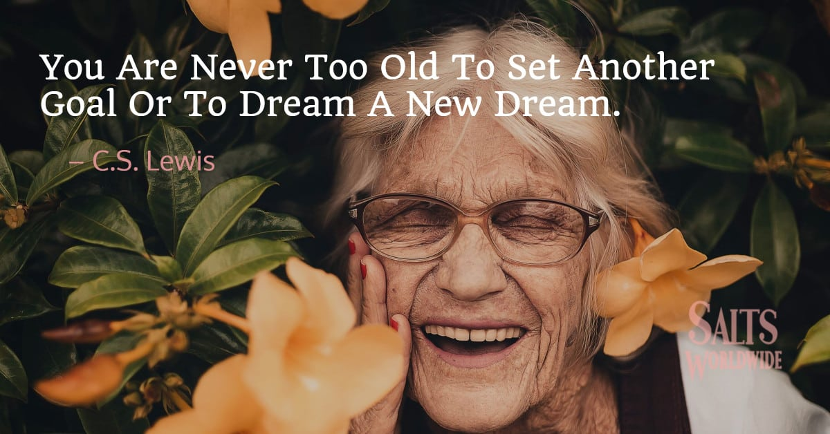 You Are Never Too Old To Set Another Goal Or To Dream A New Dream - C.S. Lewis 1
