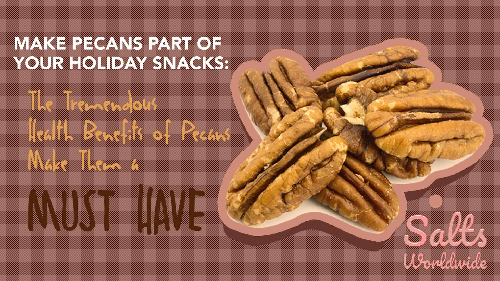 Make Pecans Part of Your Holiday Snacks The Tremendous Health Benefits of Pecans Make Them a Must Have - Featured image