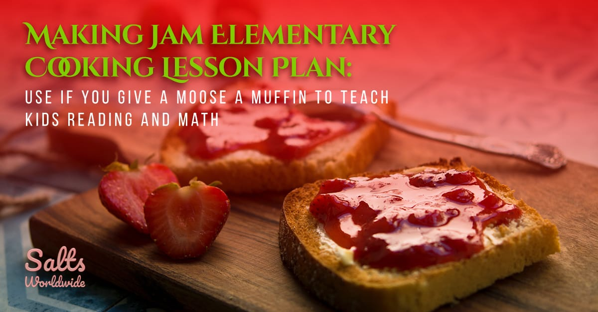 Making Jam Elementary Cooking Lesson Plan - Use If You Give a Moose a Muffin to Teach Kids Reading and Math