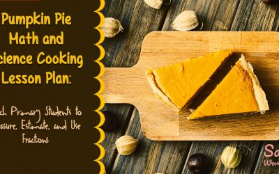 Pumpkin Pie Math and Science Cooking Lesson Plan: Teach Primary Students to Measure, Estimate, and Use Fractions