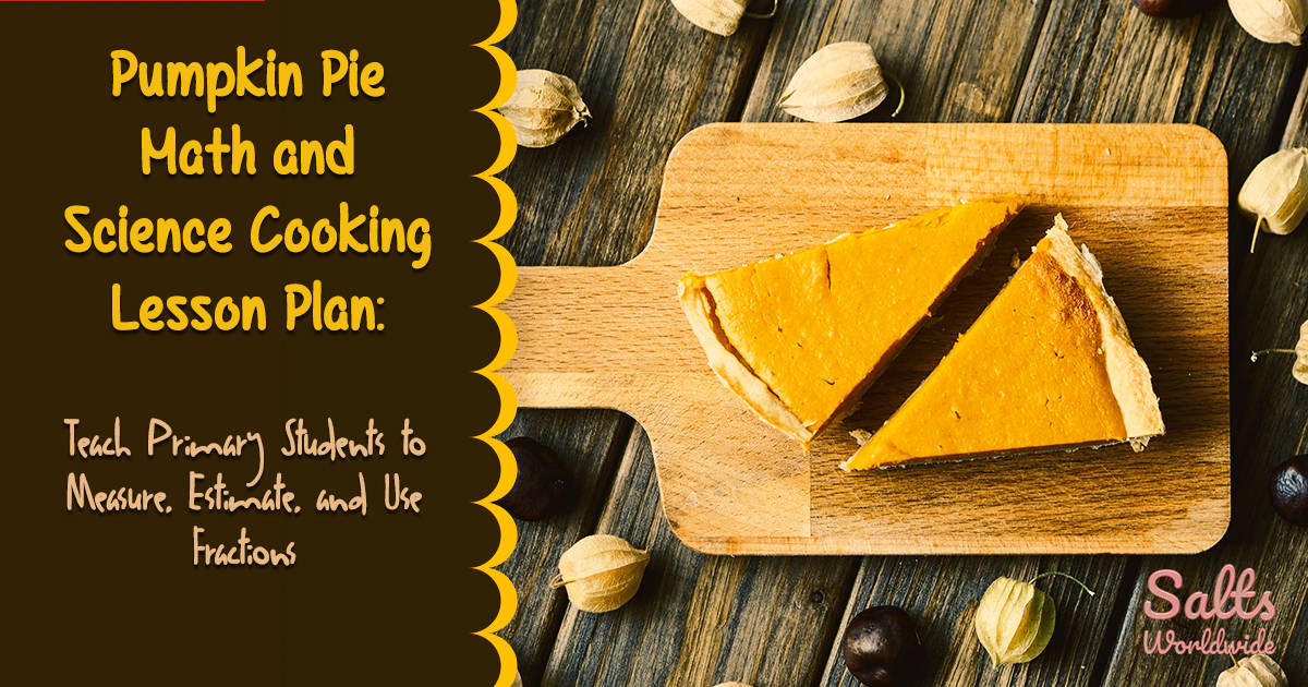 Pumpkin Pie Math and Science Cooking Lesson Plan - Teach Primary Students to Measure, Estimate, and Use Fractions