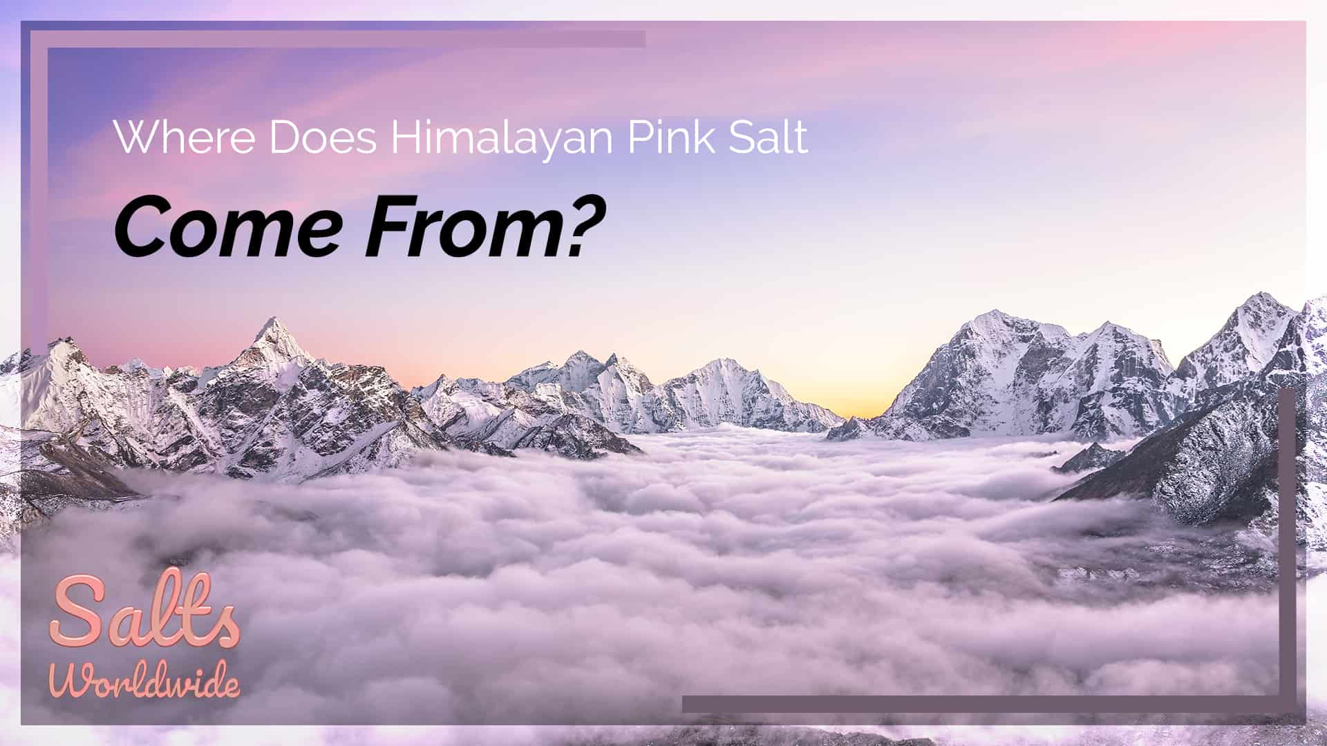 Where Does Himalayan Pink Salt Come From - featured image