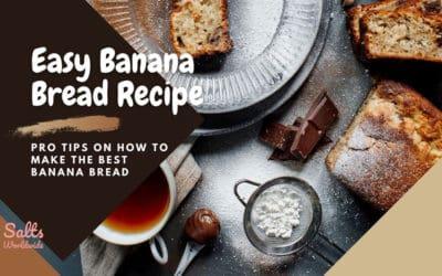 Easy Banana Bread Recipe: How to Make the Best Banana Bread