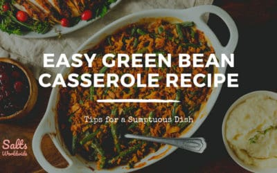 Easy Green Bean Casserole Recipe – Tips for a Sumptuous Dish